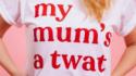 My Mum's A Twat (Showroom)