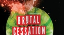 Brutal Cessation (Michelle Barnette Productions Limited)