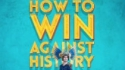 How To Win Against History (Áine Flanagan Productions and Seiriol Davies present)