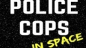 Police Cops In Space (The Pretend Men)