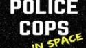 Police Cops In Space (The Pretend Men)