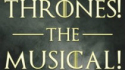 Thrones! The Musical Parody (Thrones! The Musical Parody)
