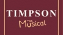 Timpson: The Musical (Gigglemug Theatre)